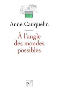 Anne Cauquelin - A l'angle des mondes possibles.