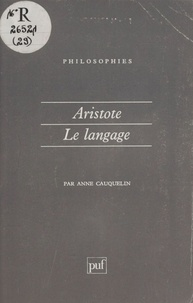 Anne Cauquelin - Aristote, le langage.