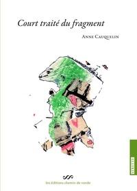 Anne Cauquelin - Court traité du fragment (usages de l'oeuvre d'art).