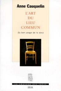 Anne Cauquelin - L'ART DU LIEU COMMUN. - Du bon usage de la doxa.