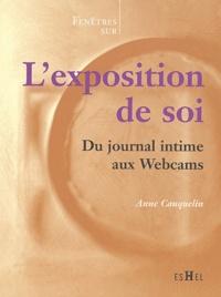 Anne Cauquelin - L'exposition de soi - Du journal intime aux Webcams.