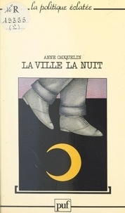 Anne Cauquelin et Lucien Sfez - La ville, la nuit.