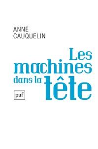 Les machines dans la tête - Anne Cauquelin |