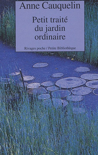 Anne Cauquelin - Petit traité du jardin ordinaire.