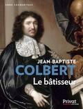 Anne Cauquetoux - Jean-Baptiste Colbert - Le bâtisseur.