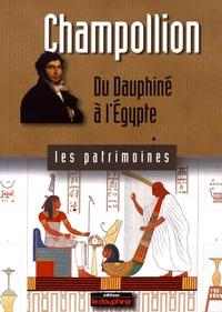 Anne Cayol-Gerin - Champollion - Du Dauphiné à l'Egypte.