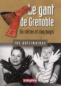 Anne Cayol-Gerin - Le gant de Grenoble - Six siècles et cinq doigts.