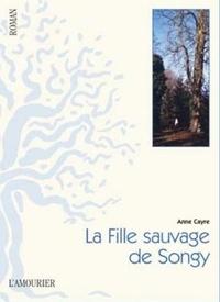 Anne Cayre - La fille sauvage de Songy.