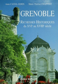 Anne Cayrol-Gerin et Marie-Thérèse Chappert - Grenoble - Richesse historiques du XVIe au XVIIIe siècle.