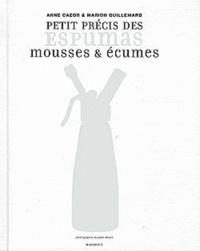 Anne Cazor et Marion Guillemard - Petit précis des Espumas - 9 techniques pour comprendre, 64 recettes pour tester.