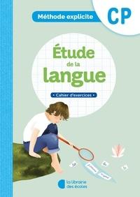 Anne-Cécile Archimbaud et Ella Coalman - Etude de la langue CP Méthode explicite - Cahier d'exercices.
