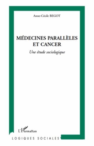 Anne-Cécile Begot - Médecines parallèles et cancer - Une étude sociologique.