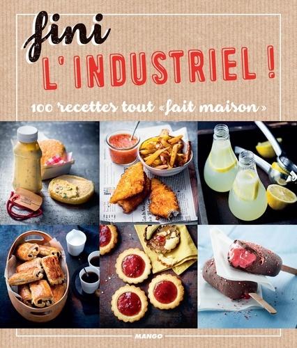 Fini l'industriel !. 100 recettes tout « fait maison »