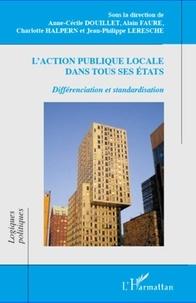 Anne-Cécile Douillet et Alain Faure - L'action publique locale dans tous ses états - Différenciation et standardisation.