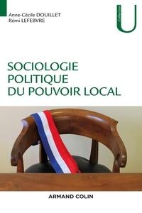 Anne-Cécile Douillet et Rémi Lefebvre - Sociologie du pouvoir local.