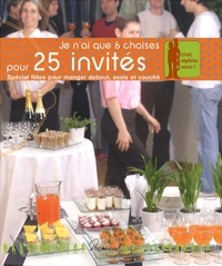 Anne-Cécile Fichaux et Jérôme Odouard - Je n'ai que 6 chaises pour 25 invités - Spécial fêtes pour manger debout, assis et couché.