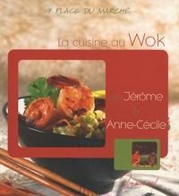 Anne-Cécile Fichaux et Jérôme Odouard - La cuisine au Wok de Jérôme et Anne-Cécile.