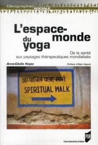 Anne-Cécile Hoyez - L'espace-monde du yoga - De la santé aux paysages thérapeutiques mondialisés.