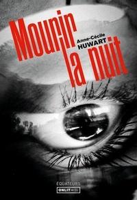 Anne-Cécile Huwart - Mourir la nuit.