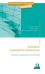 Anne-Cécile Mathé et Thomas Barrier - Enseigner la géométrie élémentaire - Enjeux, ruptures et continuités.