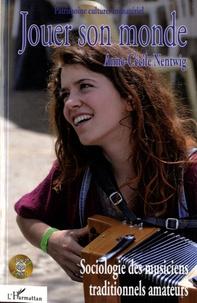 Anne-Cécile Nentwig - Jouer son monde - Sociologie des musiciens traditionnels amateurs. 1 CD audio