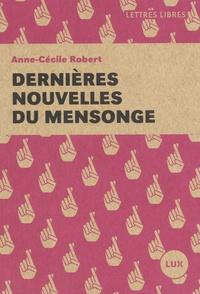 Anne-Cécile Robert - Dernières nouvelles du mensonge.