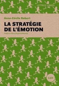 Anne-Cécile Robert - La stratégie de l'émotion.
