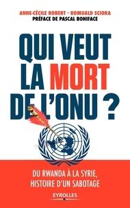 Anne-Cécile Robert et Romuald Sciora - Qui veut la mort de l'ONU ?.