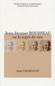 Anne Chamayou - Jean-Jacques Rousseau ou le sujet de rire.