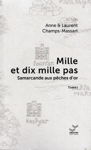 Anne Champs-Massart et Laurent Champs-Massart - Mille et dix mille pas Tome 1 : Samarcande aux pêches d'or.