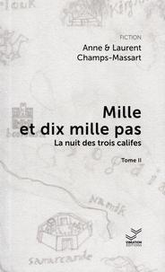Anne Champs-Massart et Laurent Champs-Massart - Mille et dix mille pas Tome 2 : La nuit des trois califes.