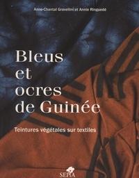 Anne-Chantal Gravellini et Annie Ringuedé - Bleus et ocres de Guinée - Teintures végétales sur textiles.