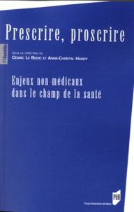 Anne-Chantal Hardy et Cédric Le Bodic - Prescrire, proscrire - Enjeux non médicaux dans le champ de la santé.
