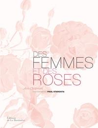 Des femmes et des roses- L'histoire poétique des roses anciennes - Anne Chapman |
