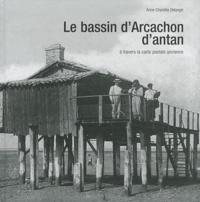 Anne-Charlotte Delangle - Le bassin d'Arcachon d'antan - A travers la carte postale ancienne.
