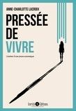 Anne-Charlotte Lacroix - Pressée de vivre - Combat d'une jeune anorexique.