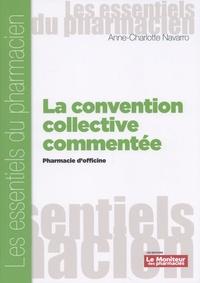 Anne-Charlotte Navarro - La convention collective commentée - Pharmacie d'officine.