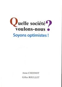 Anne Chesnot et Gilles Roullet - Quelle société voulons-nous ? - Soyons optimistes !.