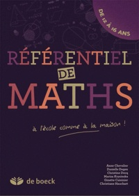 Anne Chevalier et Ginette Cuisinier - Référentiel de maths, de 12 à 16 ans - A l'école comme à la maison.