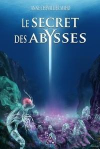 Anne Chevallier Maho - Le secret des abysses.