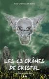 Anne Chevallier Maho - Les 13 crânes de cristal - Les disciples de Seth.