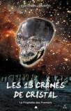 Anne Chevallier Maho - Les 13 crânes de cristal - La prophéties des premiers.