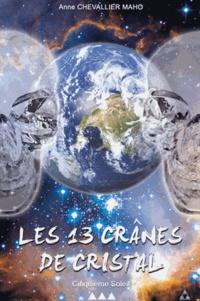 Anne Chevallier Maho - Les 13 crânes de cristal - Cinquième soleil.