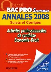 Anne Chevrier et Gaëlle Idier - Activités professionnelles de synthèse/Economie-Droit Bac Pro secrétariat - Annales 2008.
