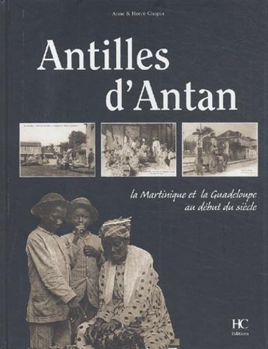 Anne Chopin et Hervé Chopin - Antilles d'Antan - La Martinique et la Guadeloupe au début du siècle.
