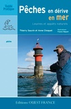 Anne Choquet et Thierry Sauvin - Pêche en dérive en mer. Leurres et appâts naturels.