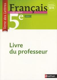 Anne-Christine Denéchère et Catherine Hars - Français 5e Terre des lettres - Livre du professeur.