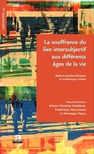 Anne-Christine Frankard et Frédérique Van Leuven - Souffrance du lien intersubjectif aux différents âges de la vie - Repères psychanalytiques et systémiques croisés.
