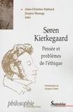 Anne-Christine Habbard et Jacques Message - Soren Kierkegaard - Pensée et problèmes de l'éthique.