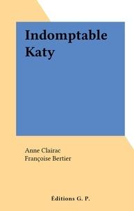 Anne Clairac et Françoise Bertier - Indomptable Katy.